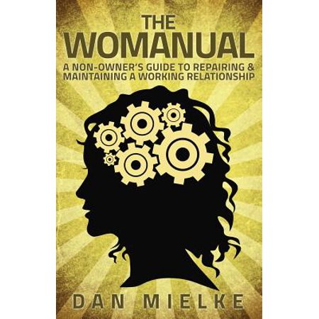 the womanual a non owners guide to repairing and maintaining a working relationship