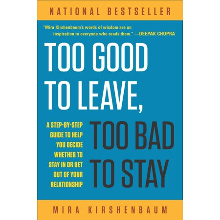 too good to leave too bad to stay a step by step guide to help you decide whether to stay in or g