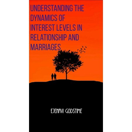 understanding the dynamics of interest levels in relationship and marriages ebook