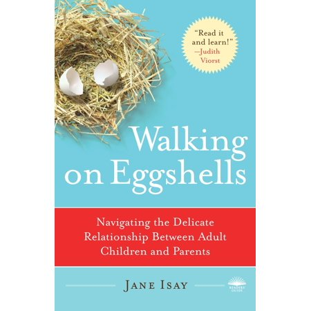 walking on eggshells navigating the delicate relationship between adult children and parents