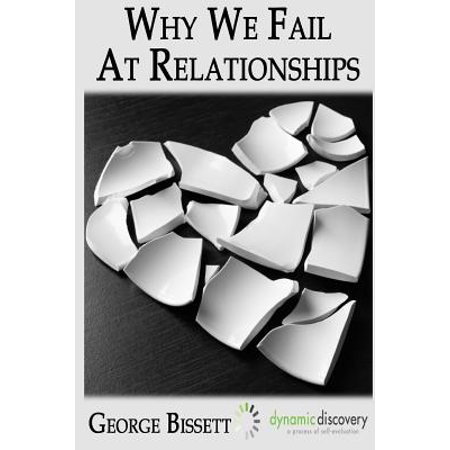 why we fail at romantic relationships