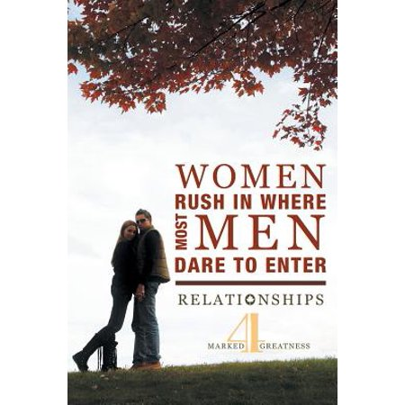 women rush in where most men dare to enter relationships