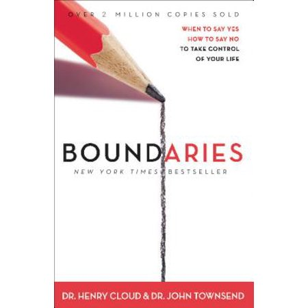 boundaries when to say yes when to say no to take control of your life