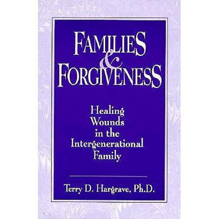 families and forgiveness healing wounds in the intergener healing wounds in the intergenerational