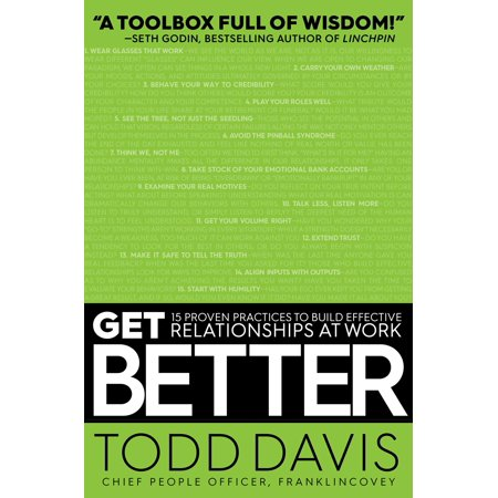 get better 15 proven practices to build effective relationships at work