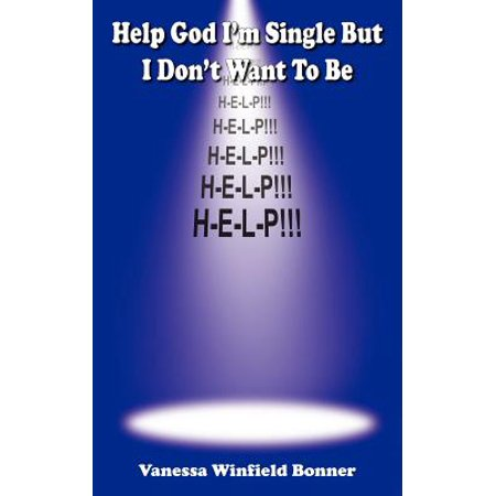 help god im single but i dont want to be