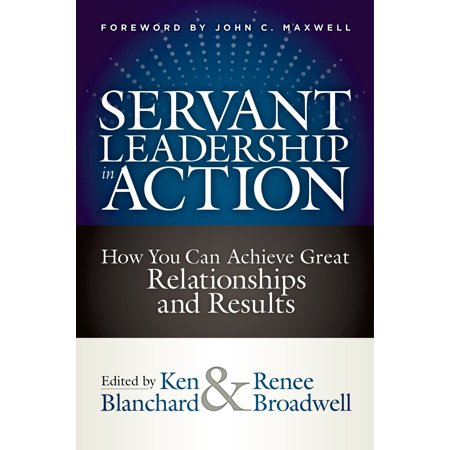 servant leadership in action how you can achieve great relationships and results