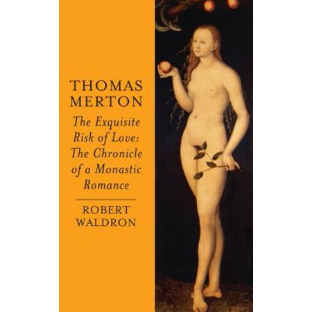 thomas merton the exquisite risk of love the chronicle of a monastic romance