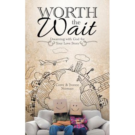 worth the wait dreaming with god for your love story