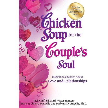 chicken soup for the couples soul inspirational stories about love and relationships