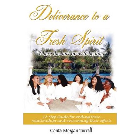 deliverance to a fresh spirit 12 step guide for ending toxic relationships and overcoming their ef