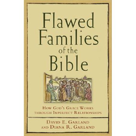 flawed families of the bible how gods grace works through imperfect relationships