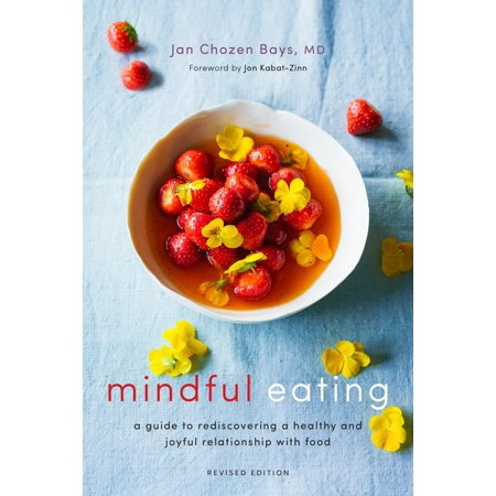 mindful eating a guide to rediscovering a healthy and joyful relationship with food revised editi