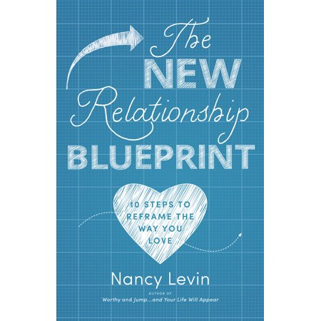 the new relationship blueprint 10 steps to reframe the way you love