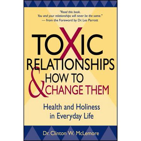 toxic relationships and how to change them health and holiness in everyday life