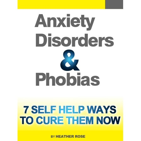 anxiety and phobia workbook 7 self help ways how you can cure them now ebook