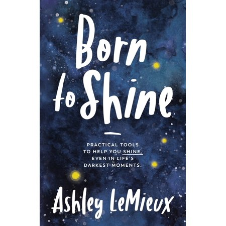 born to shine practical tools to help you shine even in lifes darkest moments
