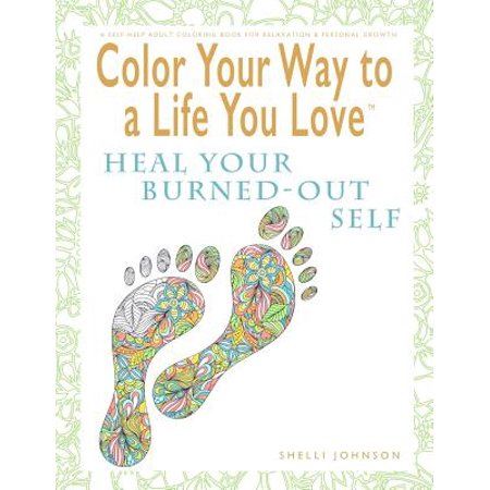 color your way to a life you love heal your burned out self a self help adult coloring book for r