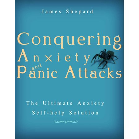 Conquering Anxiety And Panic Attacks!: The Ultimate Anxiety Solution and Self Help Book - eBook
