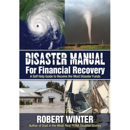 Disaster Manual for Financial Recovery: A Self Help Guide to Receive the Most Disaster Funds - eBook