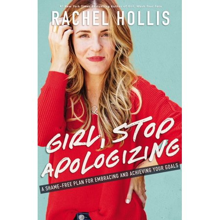 girl stop apologizing a shame free plan for embracing and achieving your goals