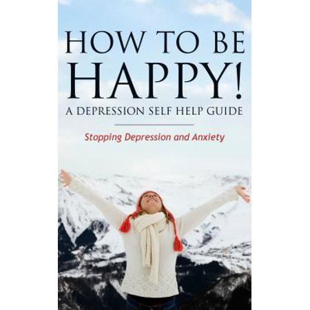 how to be happy a depression self help guide ebook