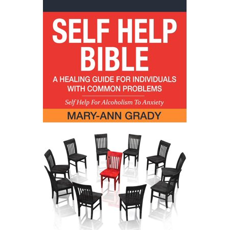 self help bible a healing guide for individuals with common problems self help for alcoholism to