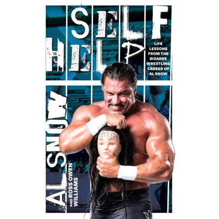 self help life lessons from the bizarre wrestling career of al snow