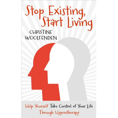 stop existing start living help yourself take control of your life through hypnotherapy ebook