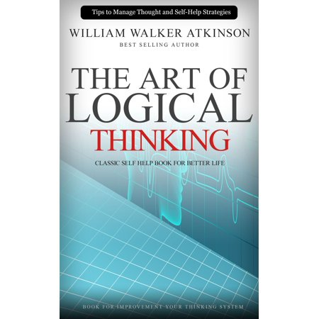 the art of logical thinking classic self help book for better life ebook