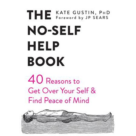 the no self help book forty reasons to get over your self and find peace of mind