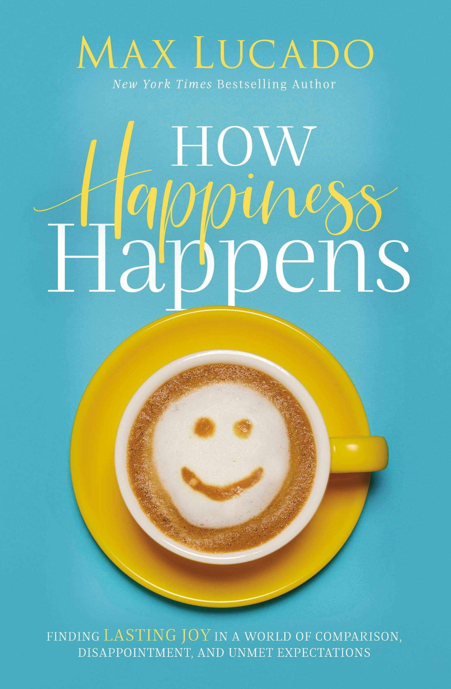 How Happiness Happens Finding Lasting Joy in a World of