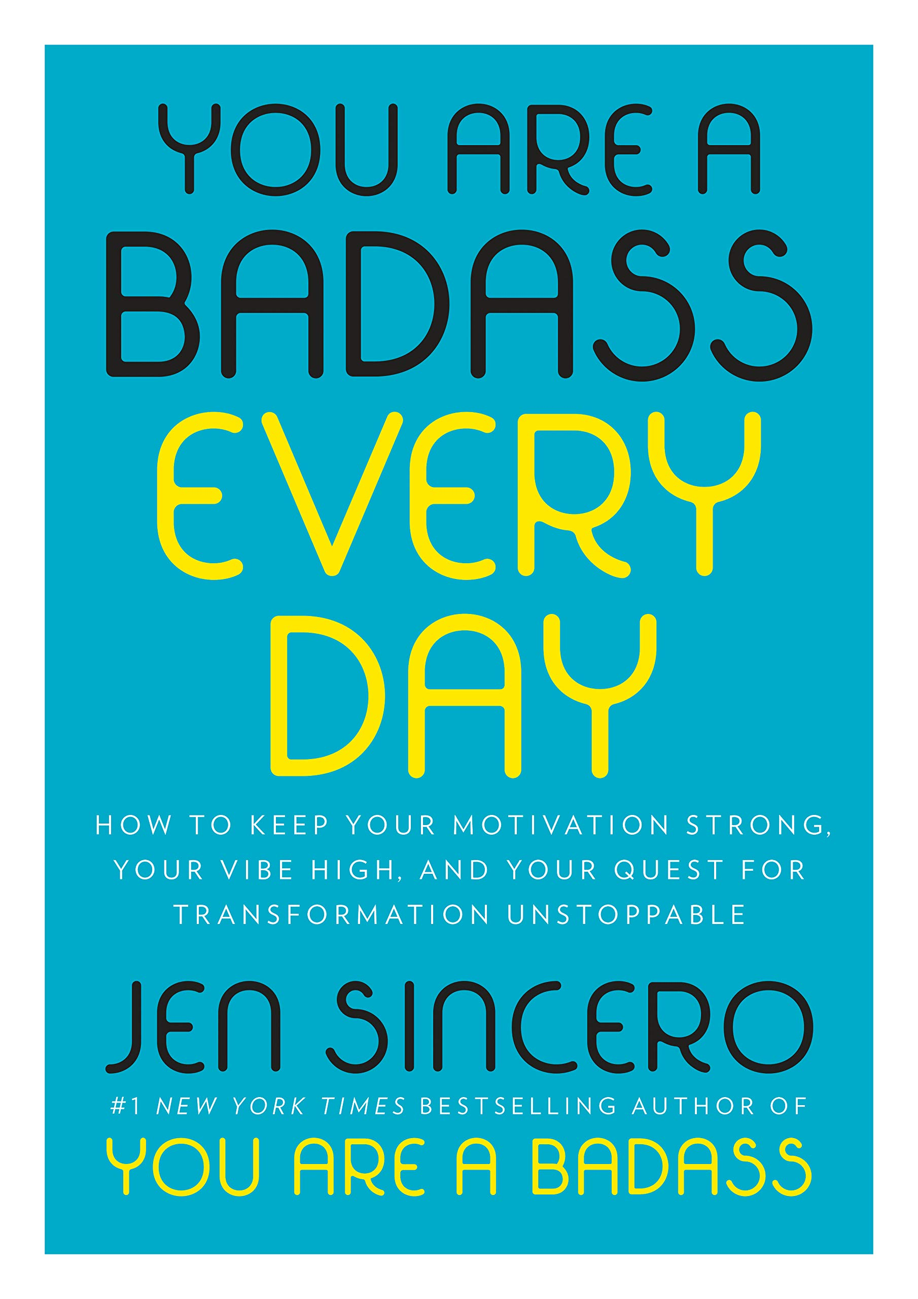 You Are a Badass Every Day: How to Keep Your Motivation Strong, Your Vibe High, ...